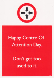 Centre Of Attention Birthday Card