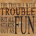"""1 0"""" X 10""""  """"Trouble"""" Wood Sign"""