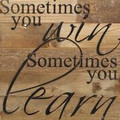 """1 0"""" X 10""""  """"Sometimes you win"""" Wood Sign"""