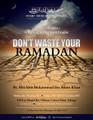 Don't Waste Your Ramadhaan by Abu Idrees Muhammad ibn Aslam Khan