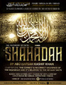 The Shahaadah (Testimony of Faith) Series: Chapter 1 - The Correct and Incorrect Meanings of The Shahaadah and Its Relation To The Deviant Sects by Abu Hafsah Kashif Khan