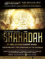 The Shahaadah (Testimony of Faith) Series: Chapter 3 - The Conditions of The Shahaadah by Abu Hafsah Kashif Khan