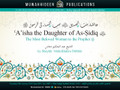 'A'isha The Daughter of As-Sideeq Most Beloved Woman To The Prophet by Shaykh AbdulHakeem Dahhaas