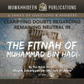 Clarifying Doubts Regarding Remaining Neutral in the Fitnah of Muḥammad bin Hādī By Shaykh Zakariyyah bin Shuʿayb al-ʿAdanī