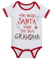 Who Needs Santa, When you Have Grandma?  Baby Girl One Piece (0 - 6 Months)