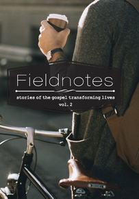 Fieldnotes: Stories of the Gospel Transforming Lives (Volume 2)
