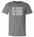TShirt Gray Be GOODE Do GOODE Ski GOODE