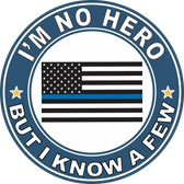 "Thin Blue Line ""I'm no Hero but I Know a Few"" Decal"
