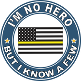 "Thin Yellow Line ""I'm no Hero but I Know a Few"" Decal"