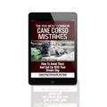 The Five Most Common Cane Corso Mistakes, How To Avoid Them And End Up With Your Dream Dog (e-book)
