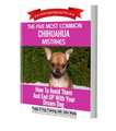 The Five Most Common Chihuahua Mistakes, How To Avoid Them And End Up With Your Dream Dog (e-book)