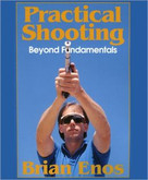 Practical Shooting, Beyond Fundamentals by Brian Enos