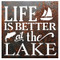 Life is Better at the Lake brushed metal sign is also available in rustic metal.