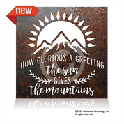 """How Glorious A Greeting The Sun Gives The Mountains"" is a new large format rustic metal sign. It measures 18"" square. Comes in two finishes rust and brushed."