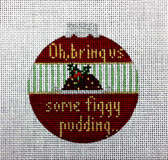 Oh, bring us some figgy pudding... Ornament