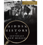 Hidden History of Southeast New Mexico - by Donna Birchell and John LeMay