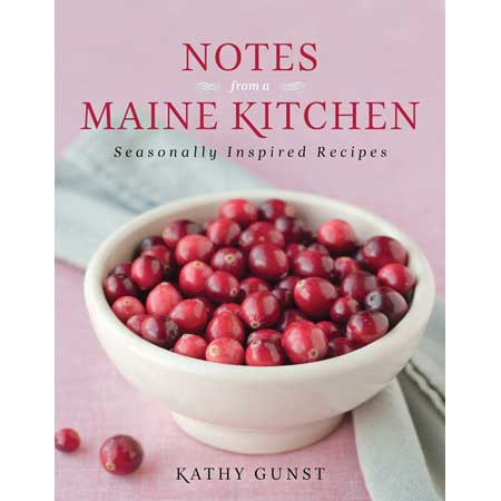 Notes from a Maine Kitchen: Seasonally Inspired Recipes by Kathy Gunst