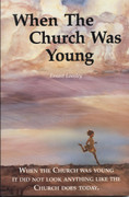 When the Church was Young by Earnest Loosley