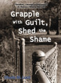 Grapple with Guilt, Shed the Shame