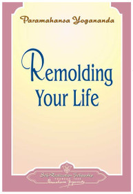Remolding Your Life