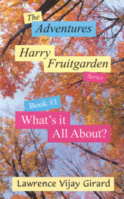 The Adventures of Harry Fruitgarden: What's it All About?