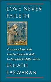Love Never Faileth: Eknath Easwaran on St. Francis, St. Augustine, St. Paul & Mother Teresa