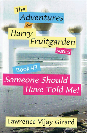 The Adventures of Harry Fruitgarden: Someone Should Have Told Me!