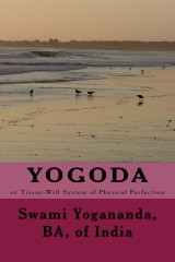Yogoda: Tissue-Will System of Physical Perfection