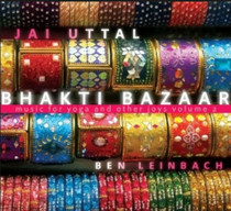 Bhakti Bazaar: Music for Yoga and Other Joys, Volume 2 - Jai Uttal & Ben Leinbach