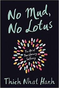 No Mud, No Lotus - The Art of Transforming Suffering