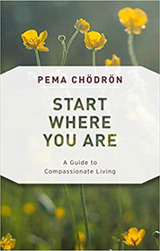 Start Where You Are - A Guide to Compassionate Living