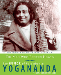 The Man Who Refused Heaven - The Humor of Paramhansa Yogananda