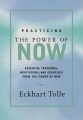 Practicing The Power of Now - Essential Teachings, Meditations and Exercises