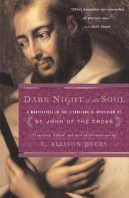 Dark Night of the Soul : A Masterpiece in the Literature of Mysticism by St. John of the Cross