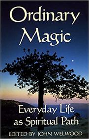 Ordinary Magic - Everyday Life as Spiritual Path