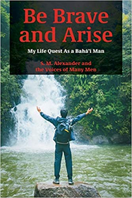 Be Brave and Arise: My Life Quest as a Baha'i Man