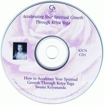 CD 1 - How to Accelerate Your Spiritual Growth through Kriya Yoga