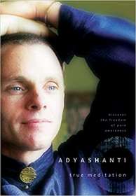 Adyashanti: True Meditation