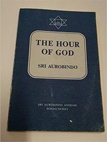 Sri Aurobindo - The Hour of God