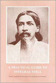 Sri Aurobindo - A Practical Guide to Integral Yoga