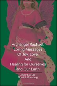 Archangel Rafael: Loving Messages of Joy, Love and Healing