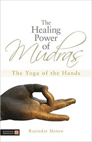 The Healing Power of Mudras: The Yoga of the Hands