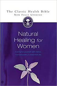 Natural Healing for Women: Caring for Yourself with Herbs, Homeopathy and Essential Oils