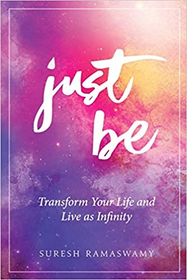 Just Be: Transform Your Life and Life As Infinity