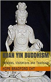 Kuan Yin Buddhism: Parables, Visitations and Teachings