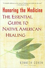 Honoring the Medicine: The Essential Guide to Native-American Healing