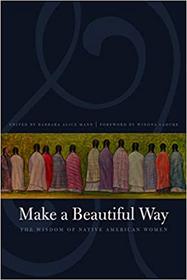 Make a Beautiful Way: The Wisdom of Native American Women