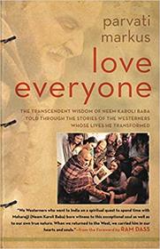 Love Everyone: The Transcendent Wisdom of Neem Karoli Baba