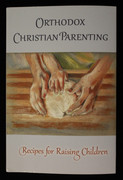 Orthodox Christian Parenting - Recipes for Raising Children 2nd edition
