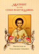 Akathist to Child-Martyr Gabriel Protector of Vulnerable Children